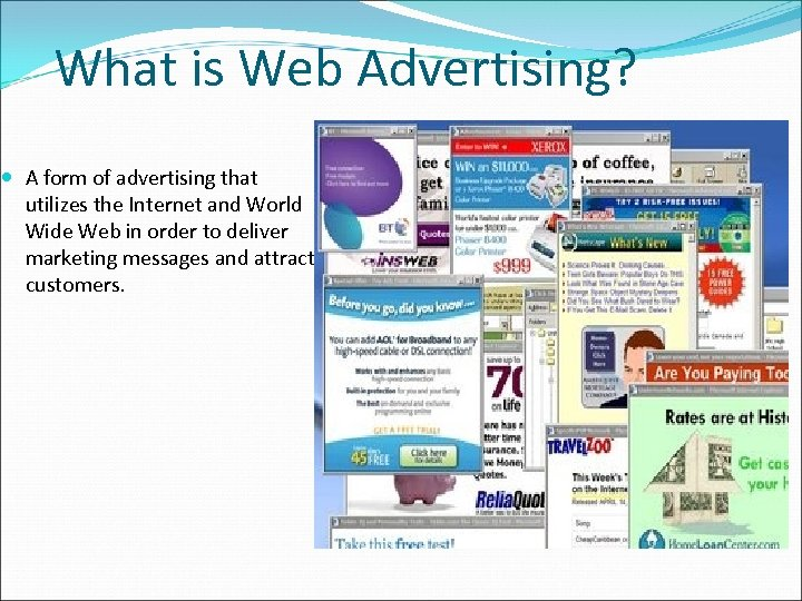 What is Web Advertising? A form of advertising that utilizes the Internet and World
