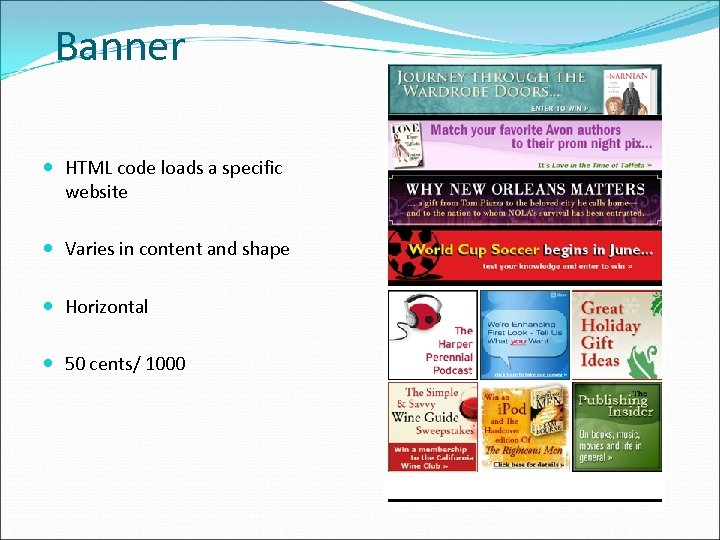 Banner HTML code loads a specific website Varies in content and shape Horizontal 50