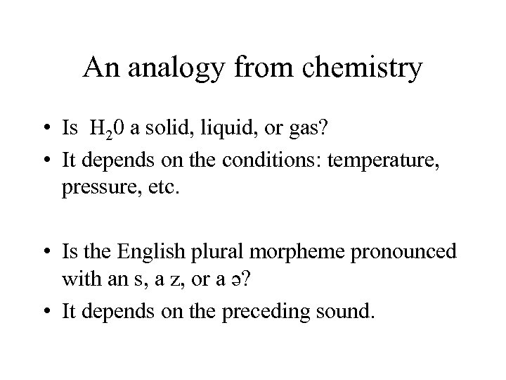 An analogy from chemistry • Is H 20 a solid, liquid, or gas? •