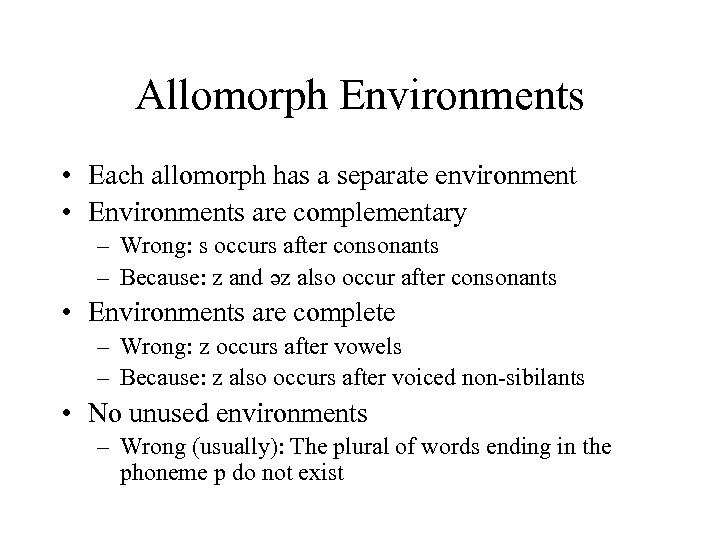Allomorph Environments • Each allomorph has a separate environment • Environments are complementary –