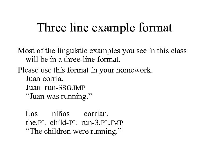 Three line example format Most of the linguistic examples you see in this class