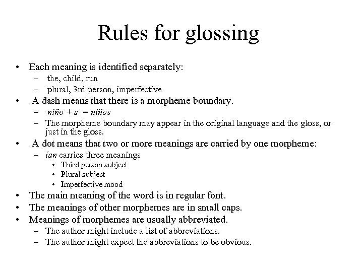 Rules for glossing • Each meaning is identified separately: – the, child, run –