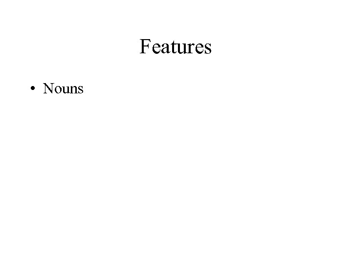 Features • Nouns
