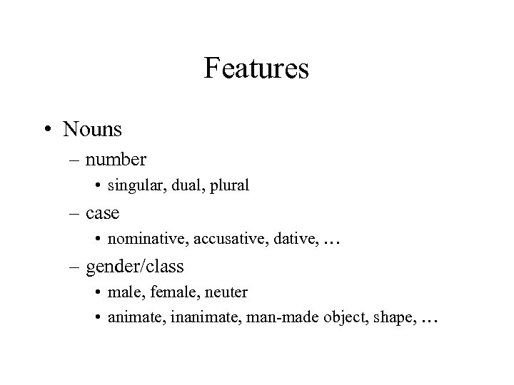 Features • Nouns – number • singular, dual, plural – case • nominative, accusative,