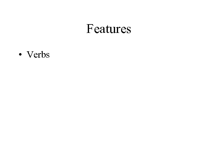 Features • Verbs