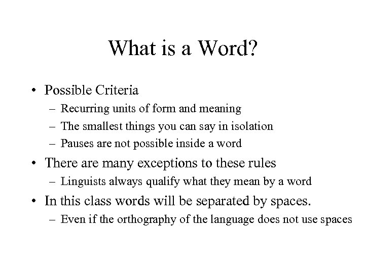 What is a Word? • Possible Criteria – Recurring units of form and meaning