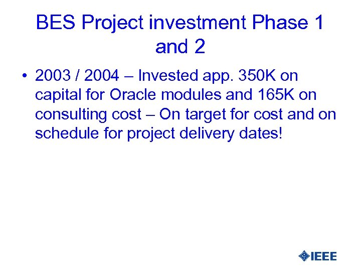 BES Project investment Phase 1 and 2 • 2003 / 2004 – Invested app.