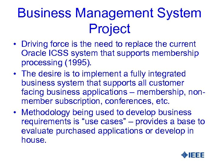 Business Management System Project • Driving force is the need to replace the current