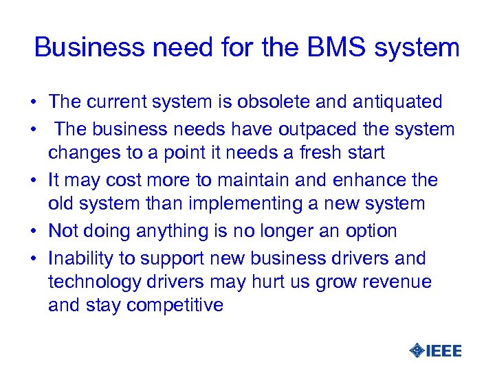 Business need for the BMS system • The current system is obsolete and antiquated