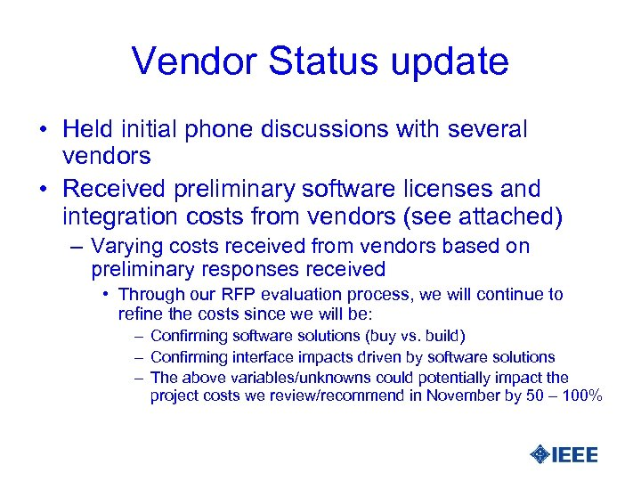 Vendor Status update • Held initial phone discussions with several vendors • Received preliminary
