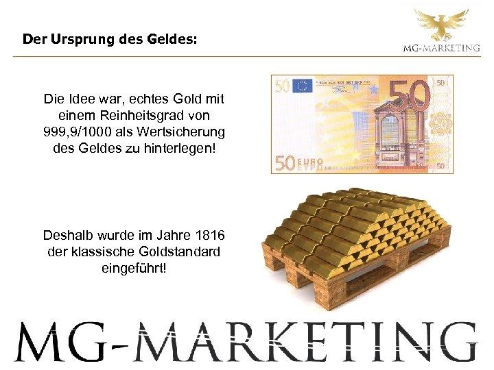 Der Ursprung des Geldes: Die Idee war, echtes Gold mit einem Reinheitsgrad von 999,