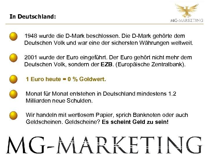 In Deutschland: 1948 wurde die D-Mark beschlossen. Die D-Mark gehörte dem Deutschen Volk und