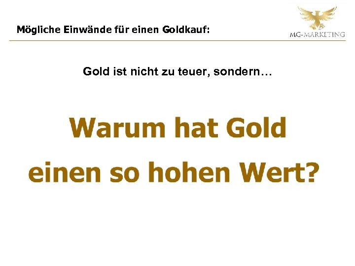 Mögliche Einwände für einen Goldkauf: Gold ist nicht zu teuer, sondern…