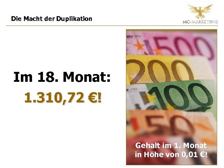 Die Macht der Duplikation Im 18. Monat: 1. 310, 72 €! Gehalt im 1.