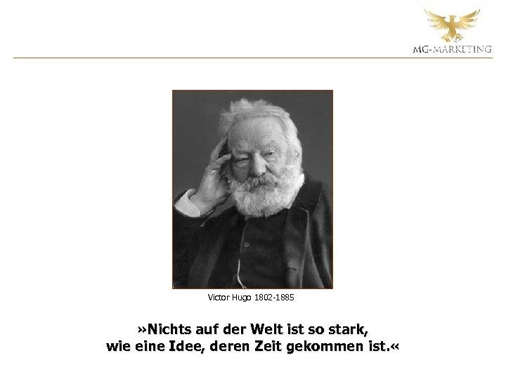 Victor Hugo 1802 -1885 » Nichts auf der Welt ist so stark, wie eine