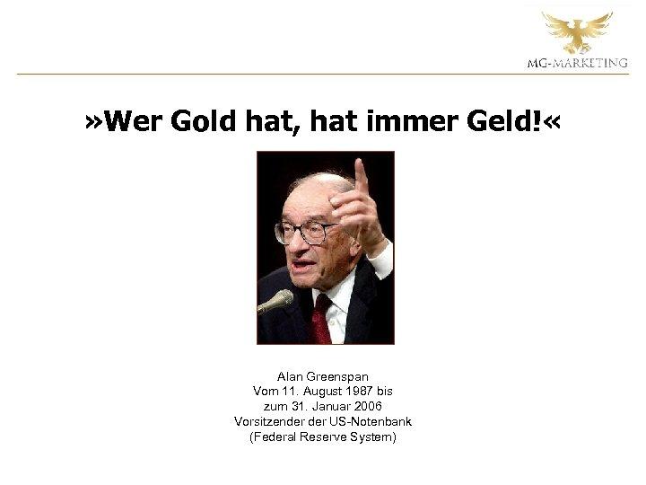 » Wer Gold hat, hat immer Geld! « Alan Greenspan Vom 11. August 1987