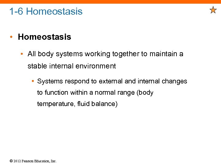 1 -6 Homeostasis • All body systems working together to maintain a stable internal