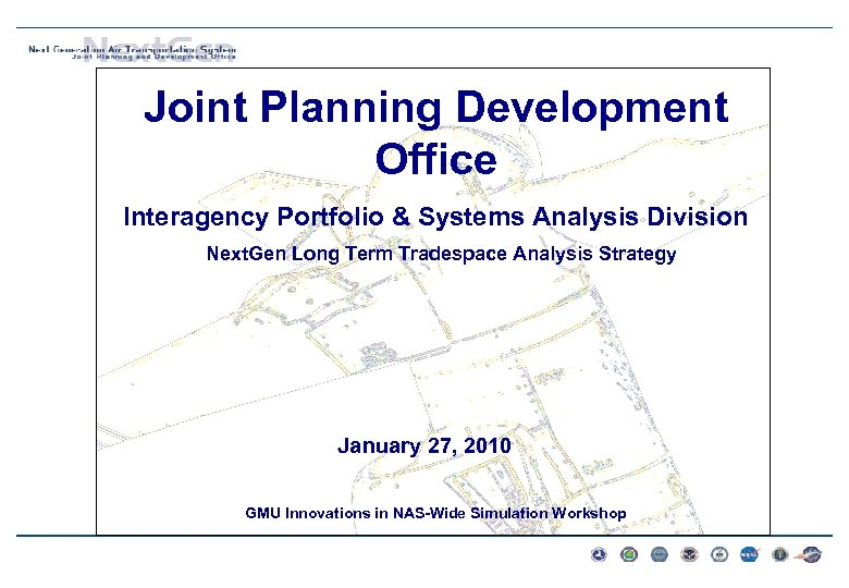 Joint Planning Development Office Interagency Portfolio & Systems Analysis Division Next. Gen Long Term