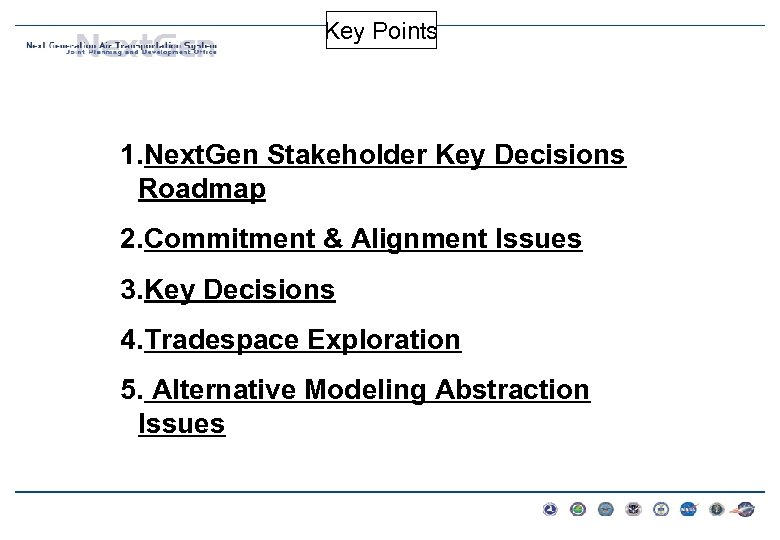 Key Points 1. Next. Gen Stakeholder Key Decisions Roadmap 2. Commitment & Alignment Issues