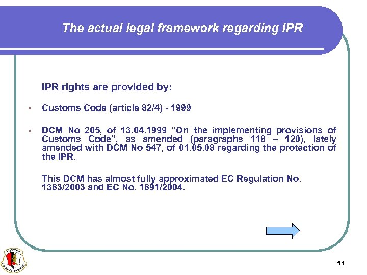 The actual legal framework regarding IPR rights are provided by: § Customs Code (article