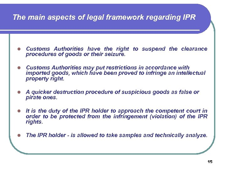 The main aspects of legal framework regarding IPR l Customs Authorities have the right