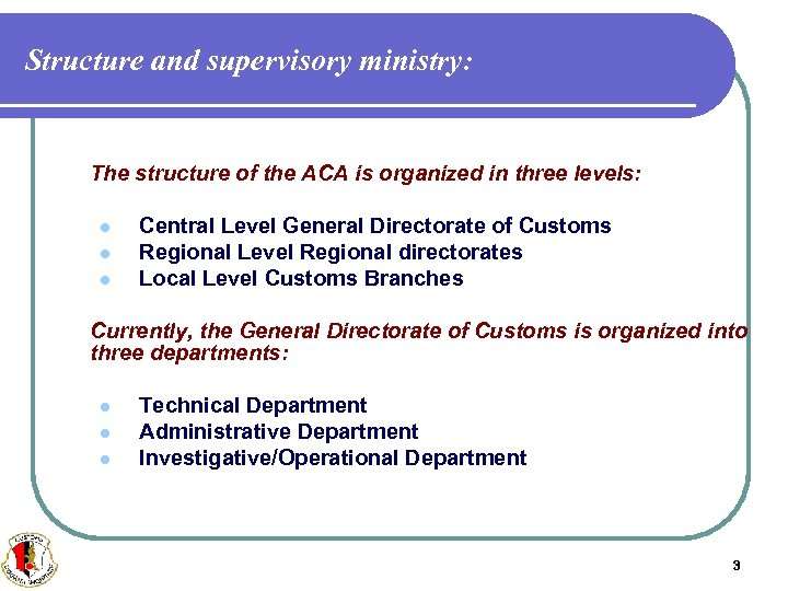 Structure and supervisory ministry: The structure of the ACA is organized in three levels: