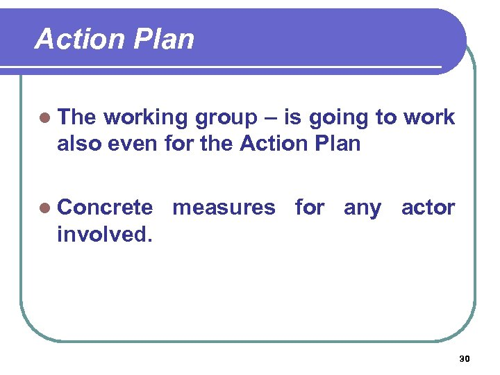 Action Plan l The working group – is going to work also even for