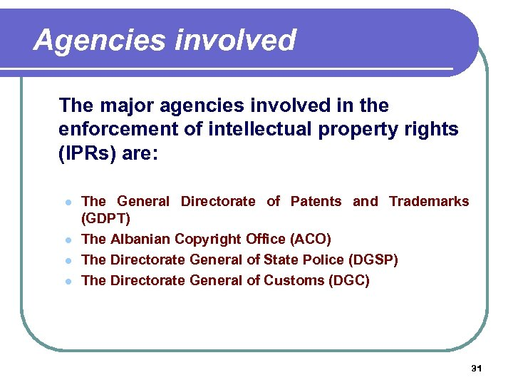 Agencies involved The major agencies involved in the enforcement of intellectual property rights
