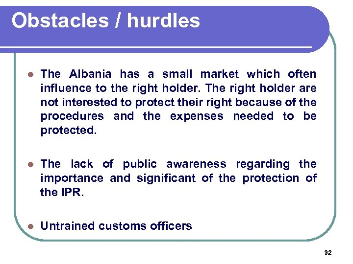 Obstacles / hurdles l The Albania has a small market which often influence to
