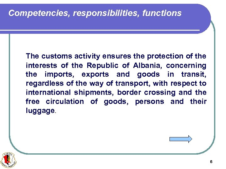 Competencies, responsibilities, functions The customs activity ensures the protection of the interests of the