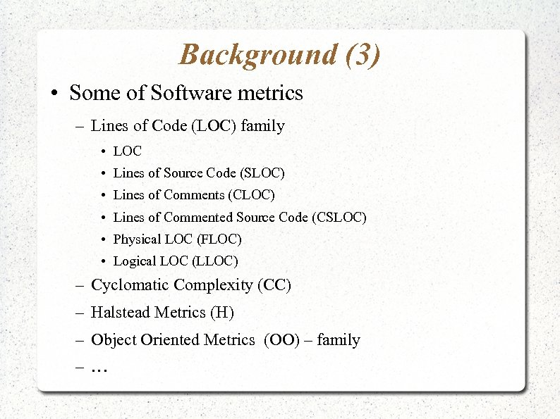 Background (3) • Some of Software metrics – Lines of Code (LOC) family •