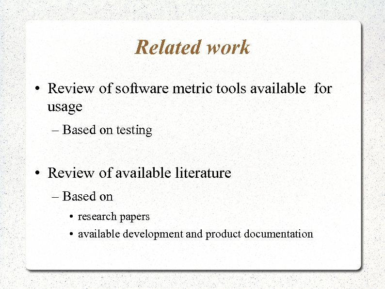 Related work • Review of software metric tools available for usage – Based on