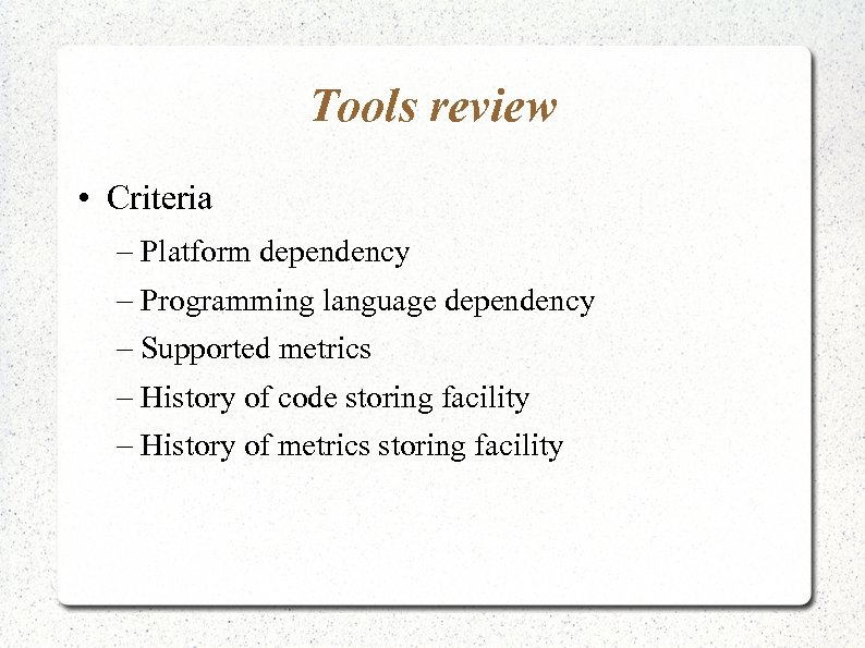 Tools review • Criteria – Platform dependency – Programming language dependency – Supported metrics