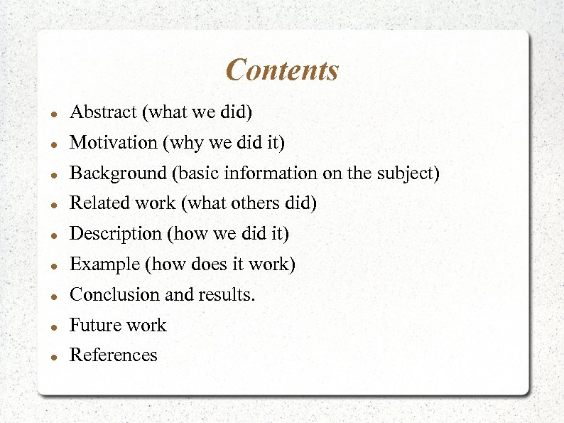 Contents Abstract (what we did) Motivation (why we did it) Background (basic information on