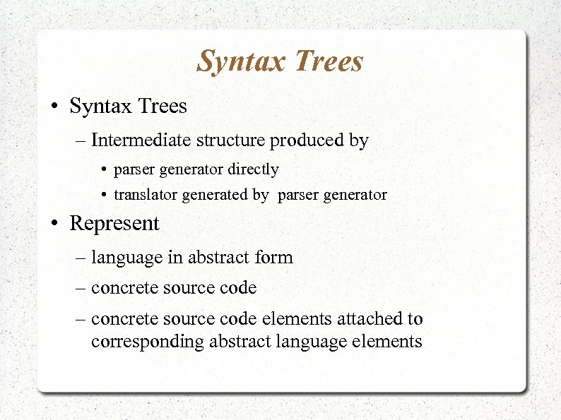 Syntax Trees • Syntax Trees – Intermediate structure produced by • parser generator directly