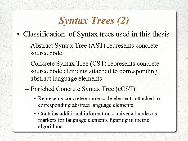 Syntax Trees (2) • Classification of Syntax trees used in this thesis – Abstract