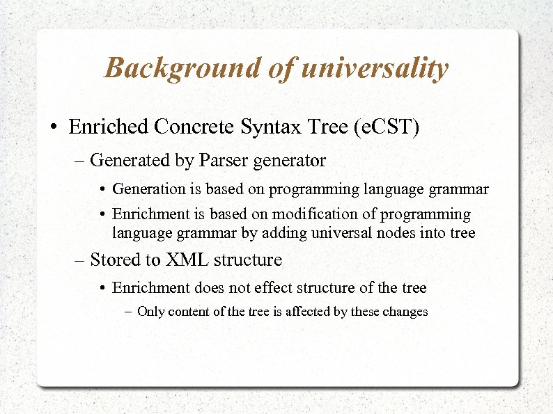 Background of universality • Enriched Concrete Syntax Tree (e. CST) – Generated by Parser