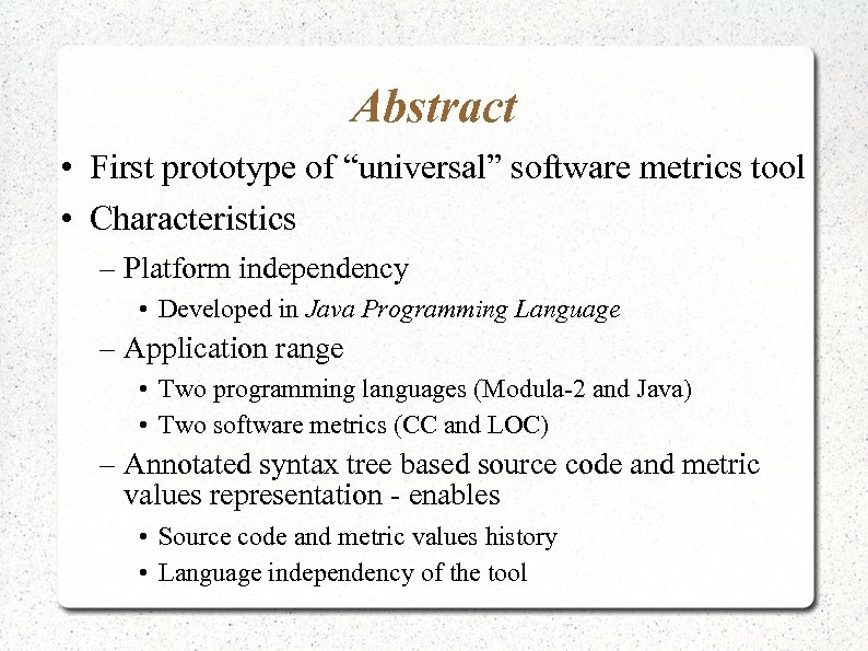 "Abstract • First prototype of ""universal"" software metrics tool • Characteristics – Platform independency"