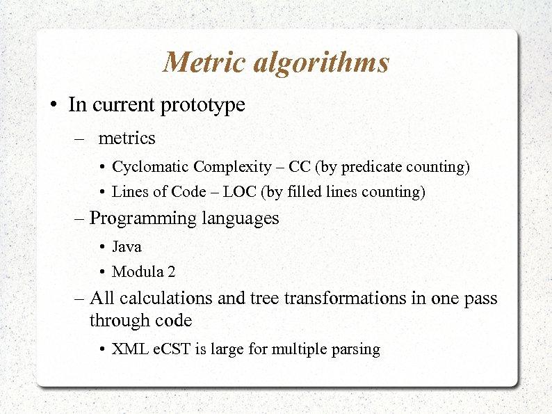 Metric algorithms • In current prototype – metrics • Cyclomatic Complexity – CC (by