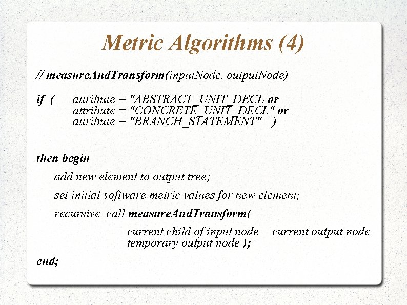 Metric Algorithms (4) // measure. And. Transform(input. Node, output. Node) if ( attribute =