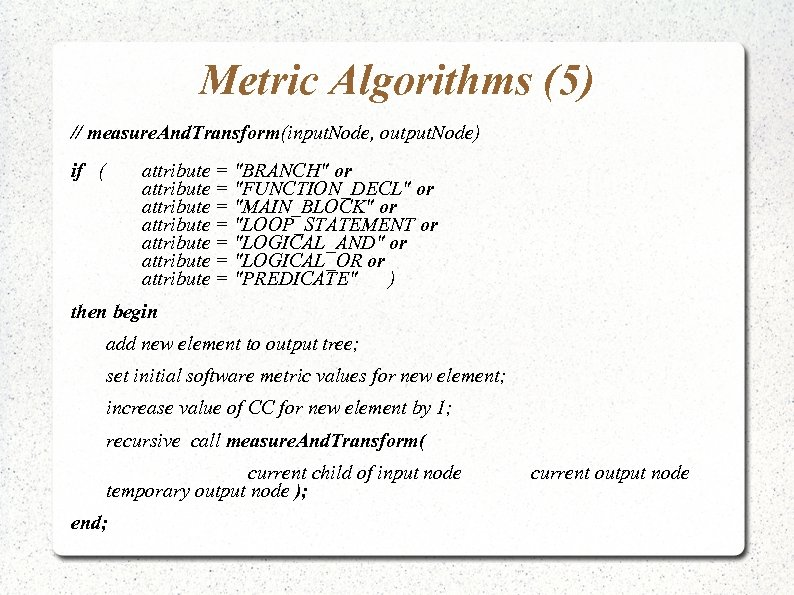 Metric Algorithms (5) // measure. And. Transform(input. Node, output. Node) if ( attribute =