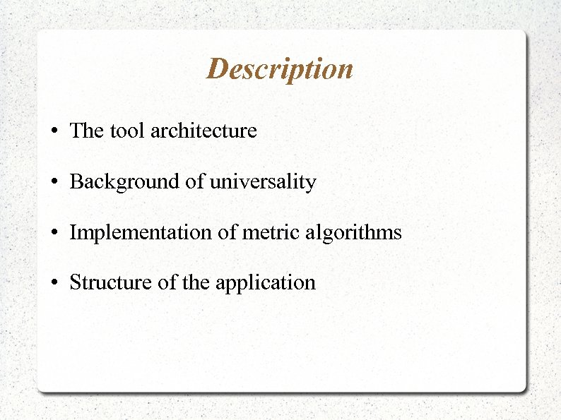 Description • The tool architecture • Background of universality • Implementation of metric algorithms
