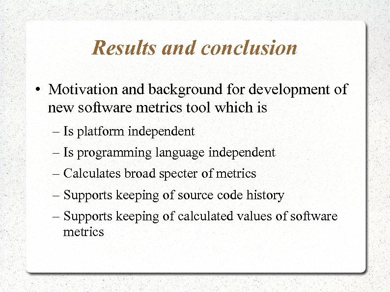 Results and conclusion • Motivation and background for development of new software metrics tool