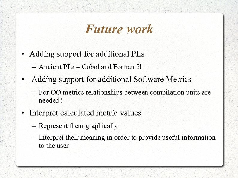 Future work • Adding support for additional PLs – Ancient PLs – Cobol and