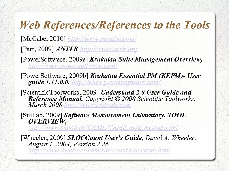 Web References/References to the Tools [Mc. Cabe, 2010] http: //www. mccabe. com/ [Parr, 2009]
