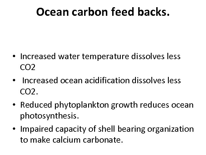 Ocean carbon feed backs. • Increased water temperature dissolves less CO 2 • Increased