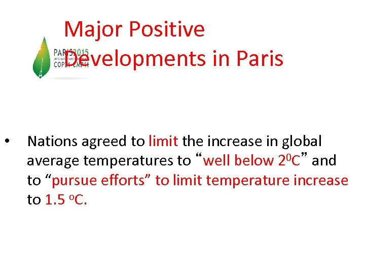 Major Positive Developments in Paris • Nations agreed to limit the increase in global