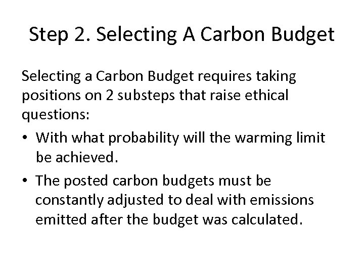 Step 2. Selecting A Carbon Budget Selecting a Carbon Budget requires taking positions on