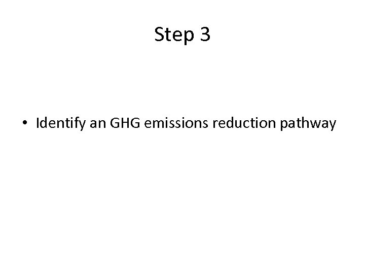 Step 3 • Identify an GHG emissions reduction pathway
