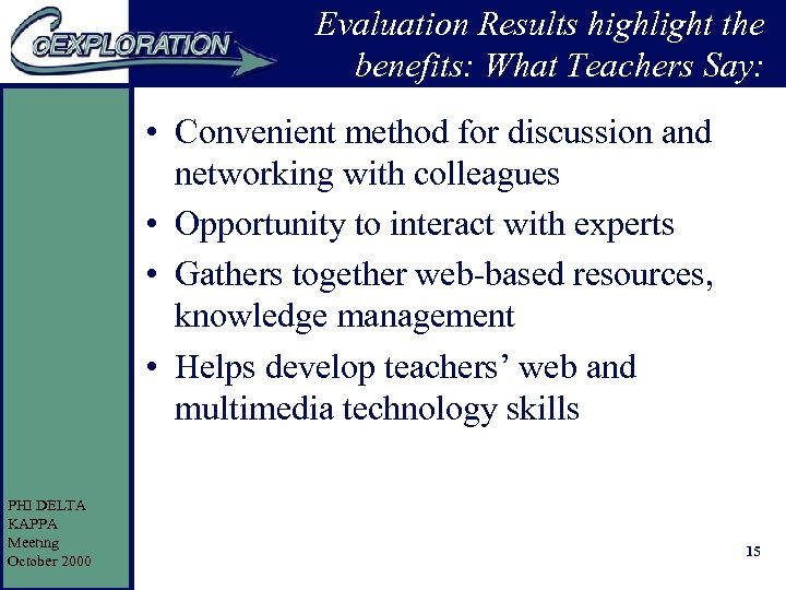 Evaluation Results highlight the benefits: What Teachers Say: • Convenient method for discussion and